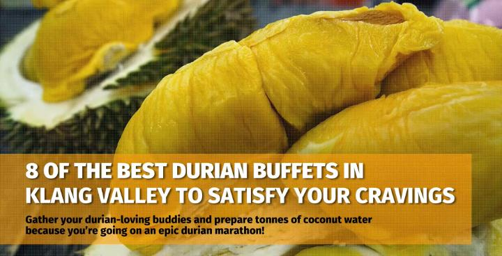 The Hitlist - 8 Best Durian Buffets In Klang Valley To Satisfy Your Cravings